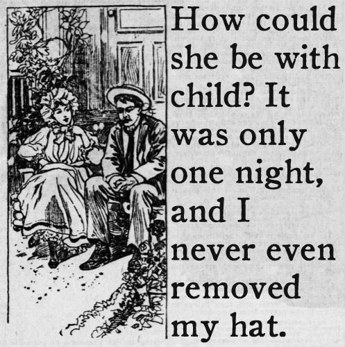 How could she be with child? It was only one night, and I never even removed my hat.