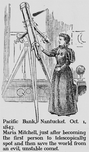 Pacific Bank, Nantucket. Oct. 1, 1847. Maria Mitchell, just after becoming the first person to telescopically spot and then save the world from an evil, unstable comet.