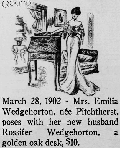 March 28, 1902 - Mrs. Emilia Wedgehorton, née Pitchtherst, poses with her new husband Rossifer Wedgehorton, a golden oak desk, $10.